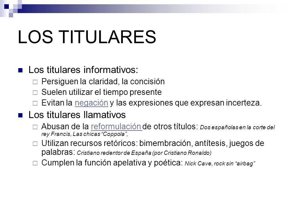 LOS TITULARES Los titulares informativos: Los titulares llamativos