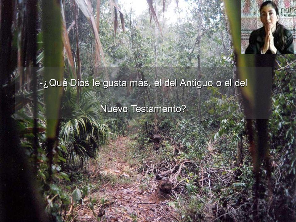 -¿Qué Dios le gusta más, el del Antiguo o el del