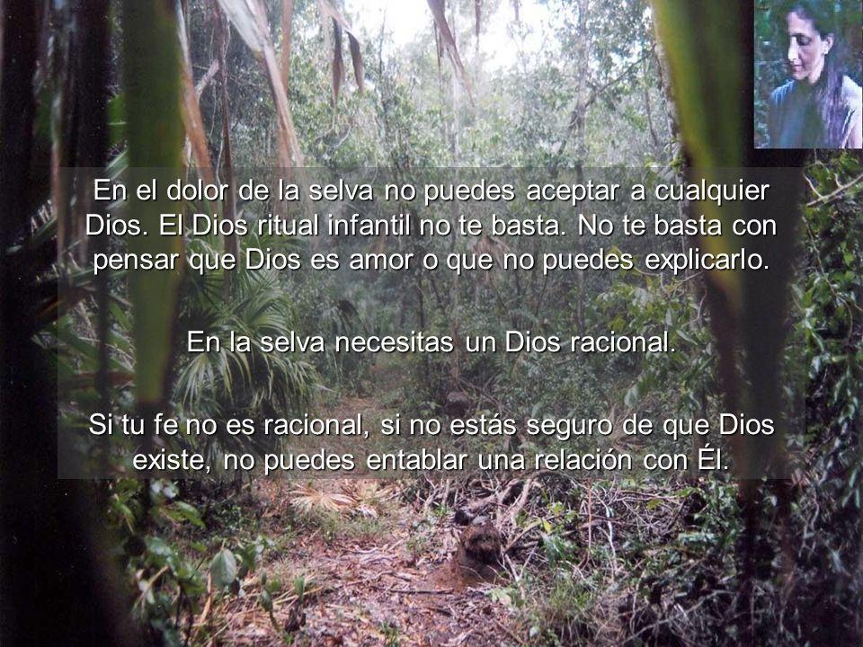 En la selva necesitas un Dios racional.