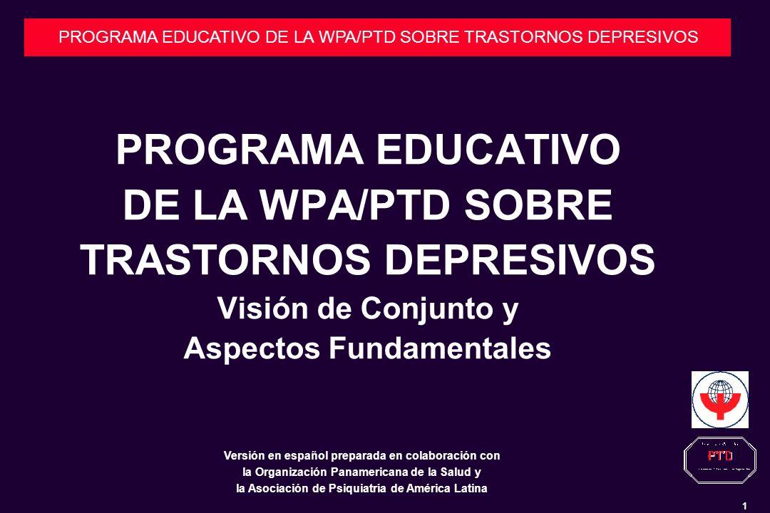 PROGRAMA EDUCATIVO DE LA WPA/PTD SOBRE TRASTORNOS DEPRESIVOS Visión de Conjunto y Aspectos Fundamentales