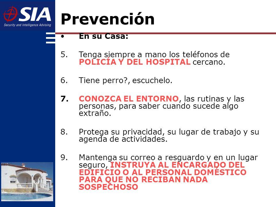 Prevención En su Casa: Tenga siempre a mano los teléfonos de POLICÍA Y DEL HOSPITAL cercano. Tiene perro , escuchelo.