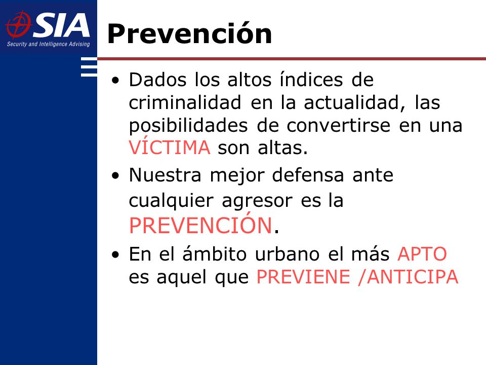 Prevención Dados los altos índices de criminalidad en la actualidad, las posibilidades de convertirse en una VÍCTIMA son altas.