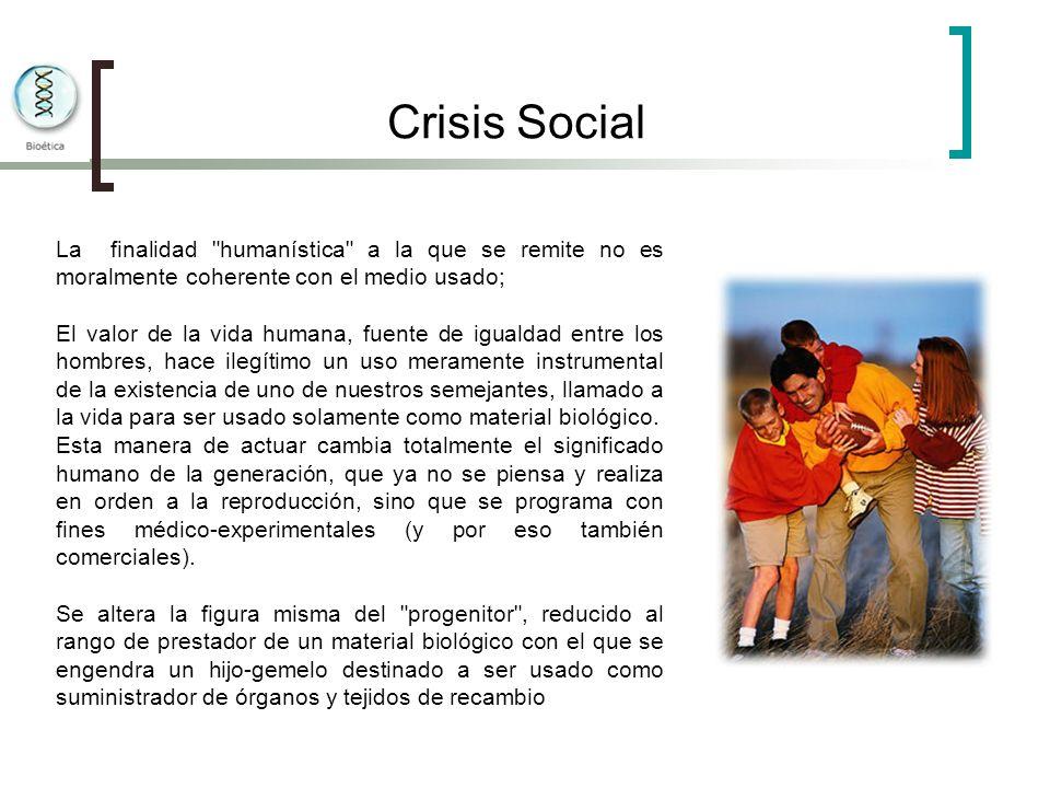 Crisis Social La finalidad humanística a la que se remite no es moralmente coherente con el medio usado;