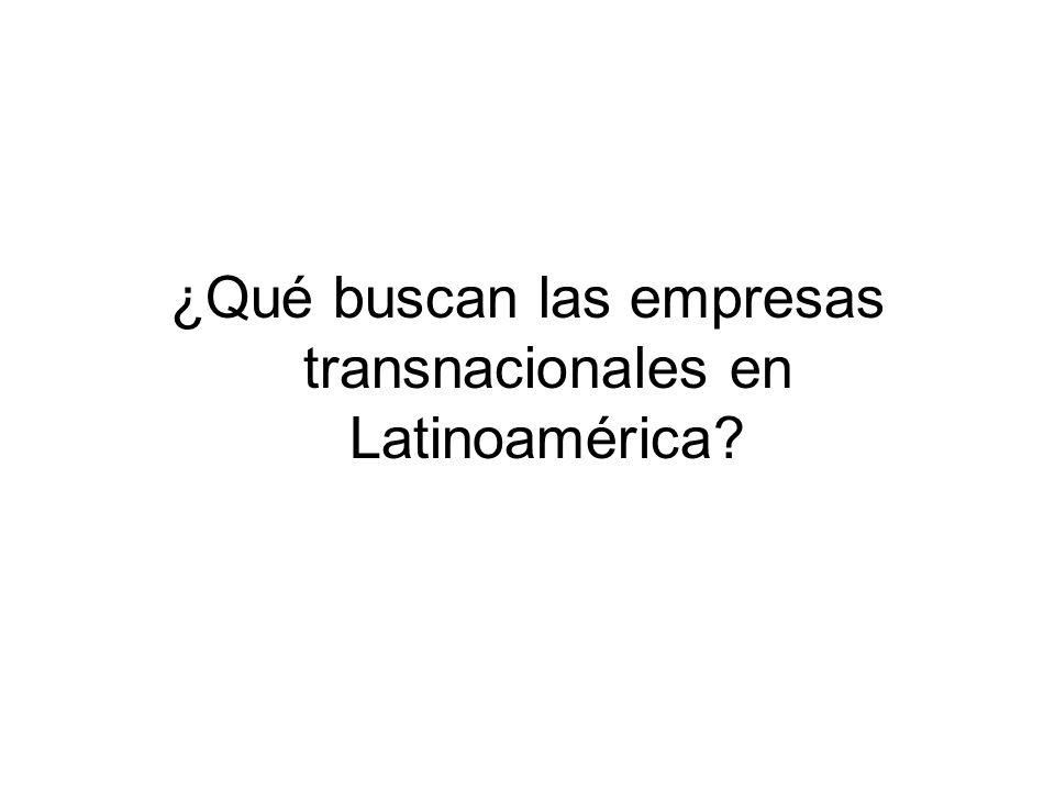 ¿Qué buscan las empresas transnacionales en Latinoamérica