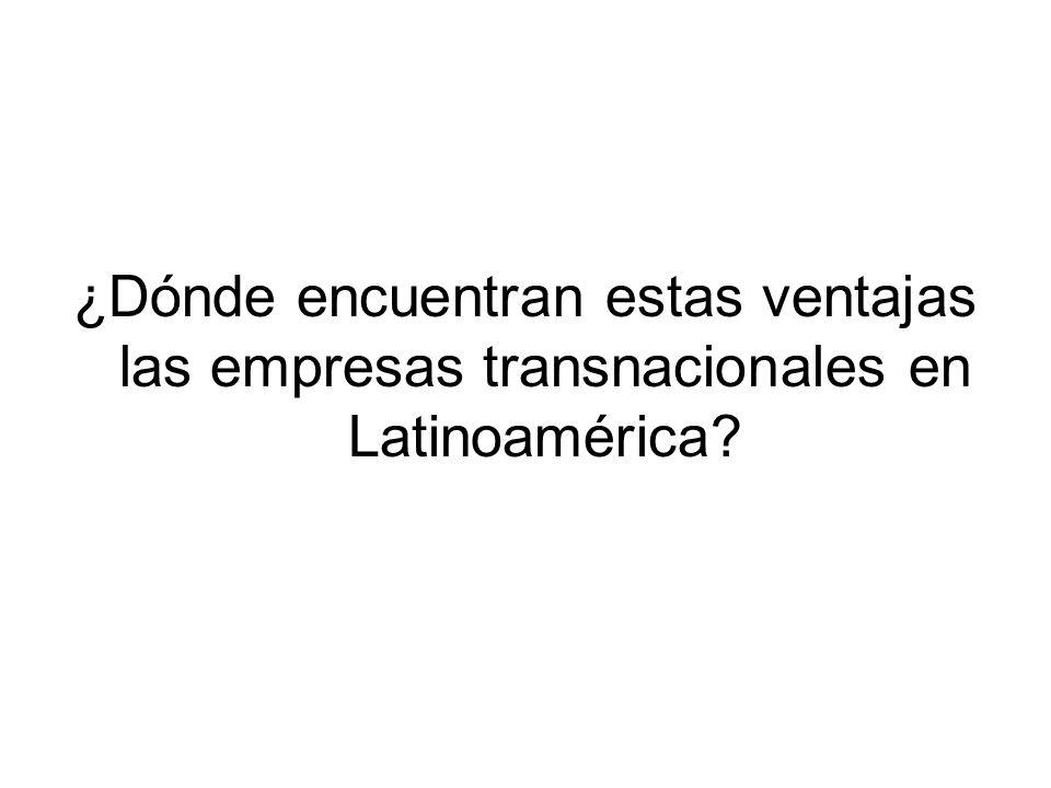 ¿Dónde encuentran estas ventajas las empresas transnacionales en Latinoamérica