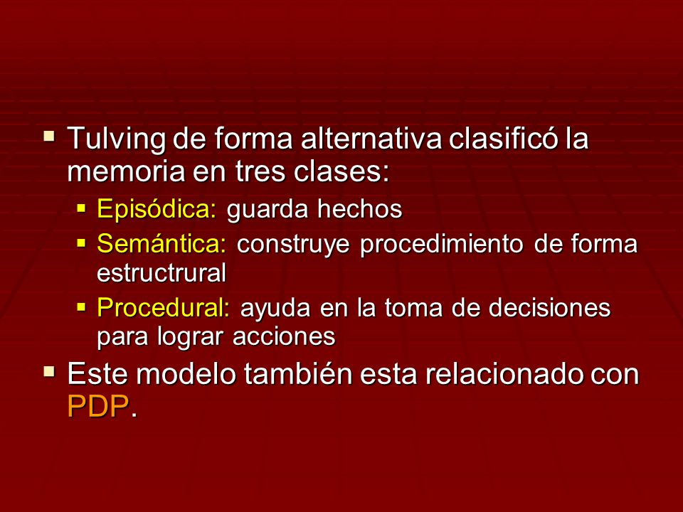 Tulving de forma alternativa clasificó la memoria en tres clases: