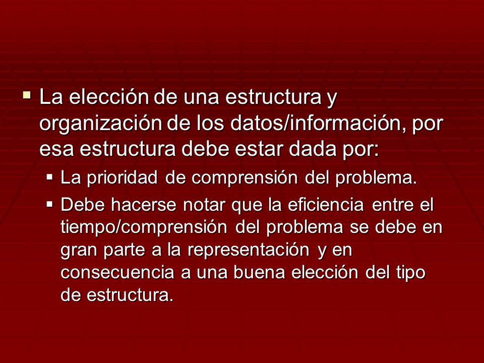 La elección de una estructura y organización de los datos/información, por esa estructura debe estar dada por: