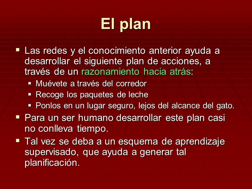El plan Las redes y el conocimiento anterior ayuda a desarrollar el siguiente plan de acciones, a través de un razonamiento hacia atrás: