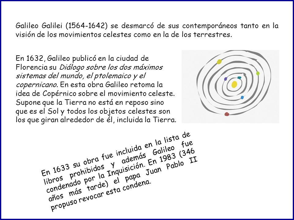 Galileo Galilei (1564-1642) se desmarcó de sus contemporáneos tanto en la visión de los movimientos celestes como en la de los terrestres.