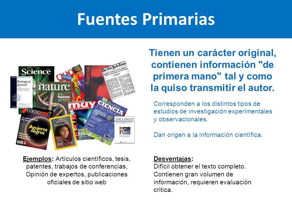 Fuentes Primarias Tienen un carácter original, contienen información de primera mano tal y como la quiso transmitir el autor.