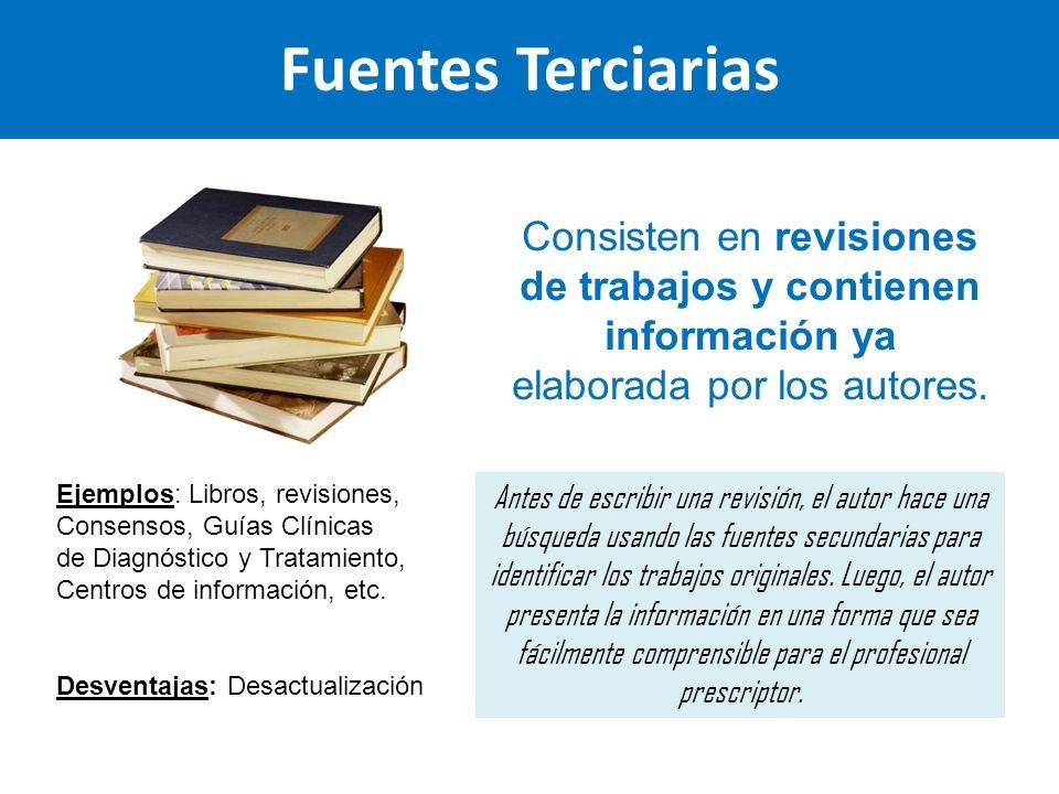 Fuentes Terciarias Consisten en revisiones de trabajos y contienen información ya. elaborada por los autores.
