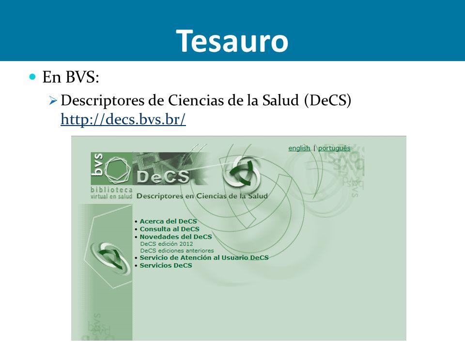 Tesauro En BVS: Descriptores de Ciencias de la Salud (DeCS) http://decs.bvs.br/