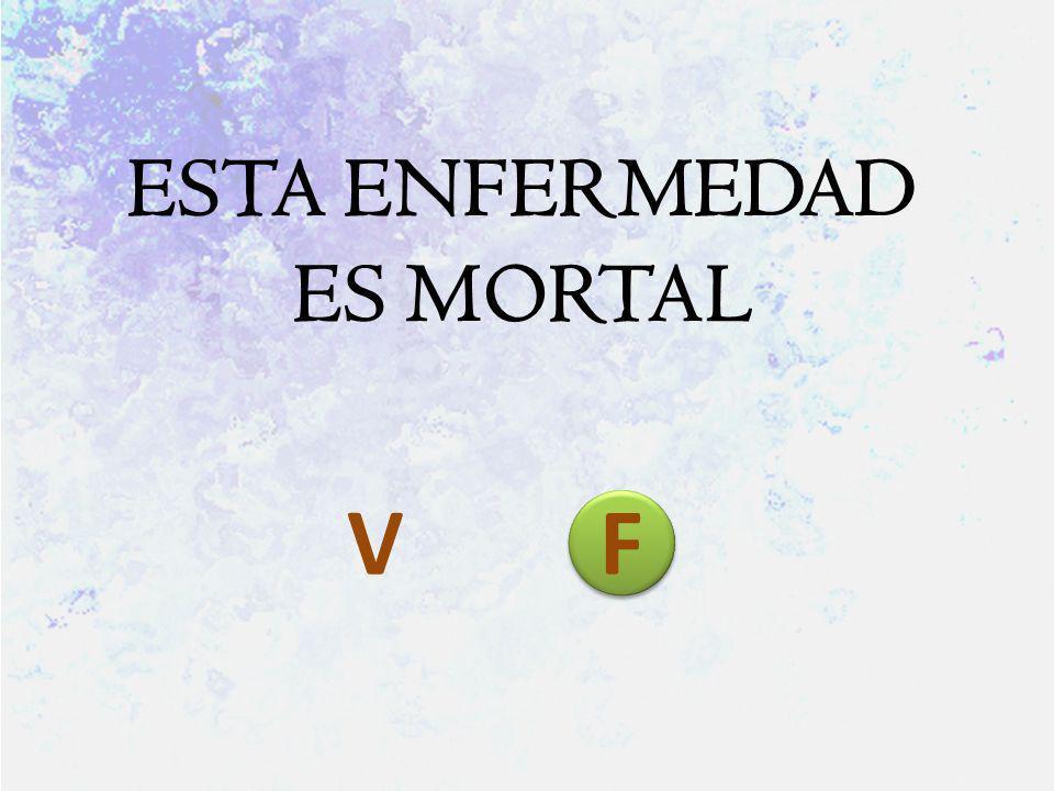 ESTA ENFERMEDAD ES MORTAL