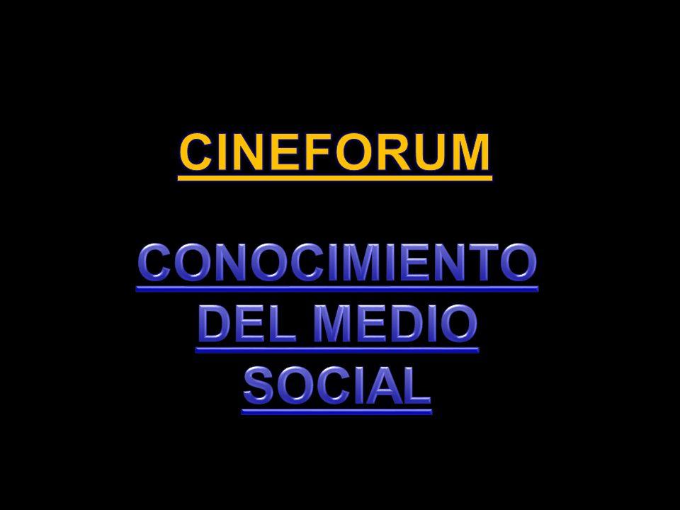 CINEFORUM CONOCIMIENTO DEL MEDIO SOCIAL
