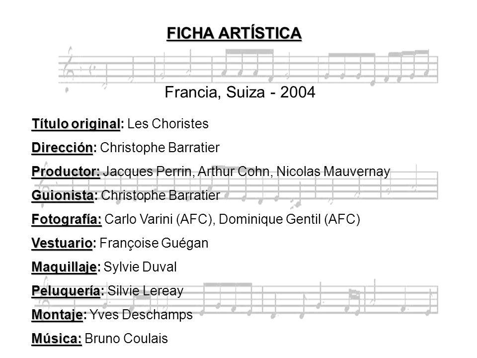 FICHA ARTÍSTICA Francia, Suiza - 2004 Título original: Les Choristes
