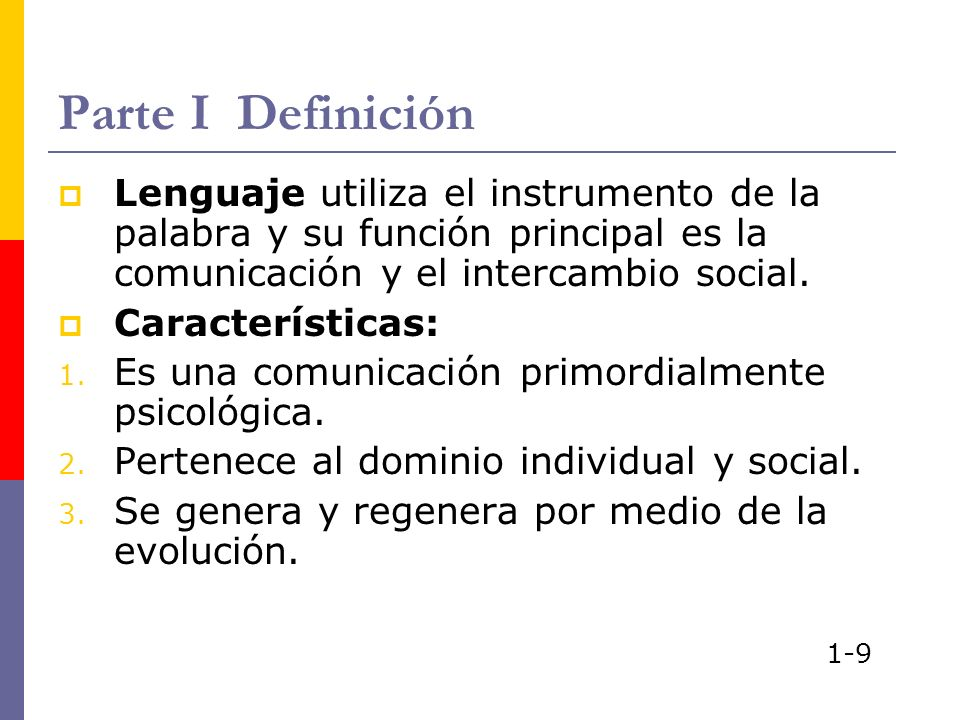 Parte I Definición Lenguaje utiliza el instrumento de la palabra y su función principal es la comunicación y el intercambio social.