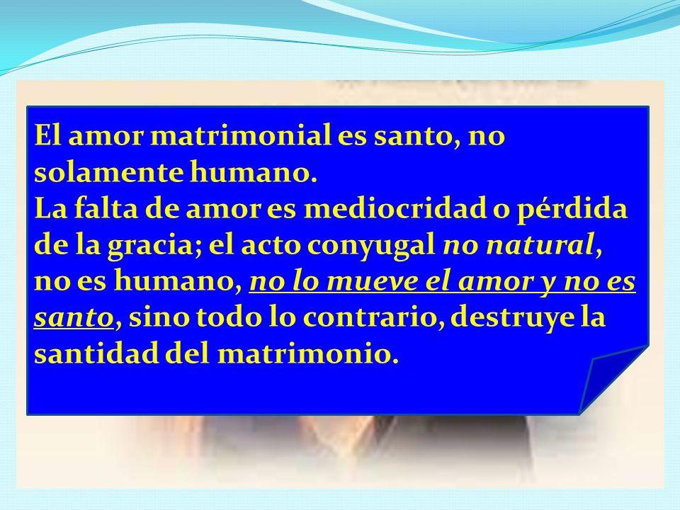 El amor matrimonial es santo, no solamente humano.