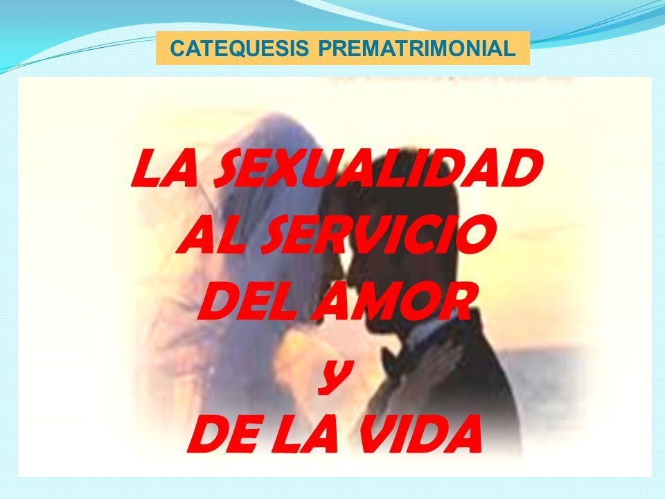CATEQUESIS PREMATRIMONIAL LA SEXUALIDAD AL SERVICIO