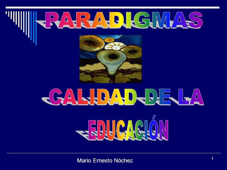 PARADIGMAS CALIDAD DE LA EDUCACIÓN Mario Ernesto Nóchez