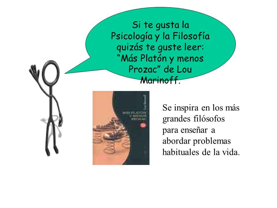 Si te gusta la Psicología y la Filosofía quizás te guste leer: Más Platón y menos Prozac de Lou Marinoff.