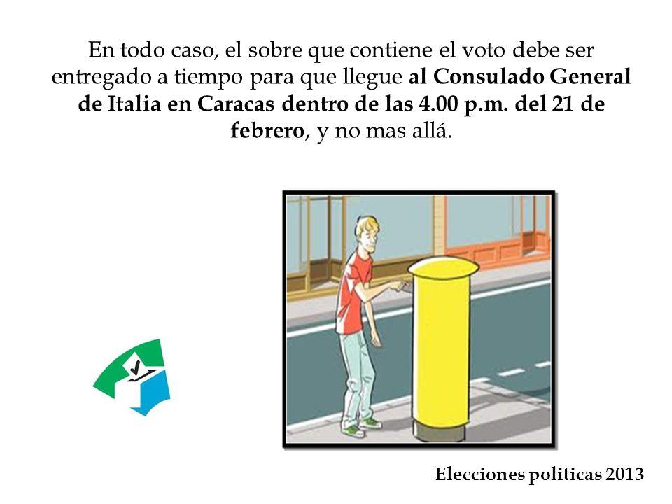 En todo caso, el sobre que contiene el voto debe ser entregado a tiempo para que llegue al Consulado General de Italia en Caracas dentro de las 4.00 p.m. del 21 de febrero, y no mas allá.
