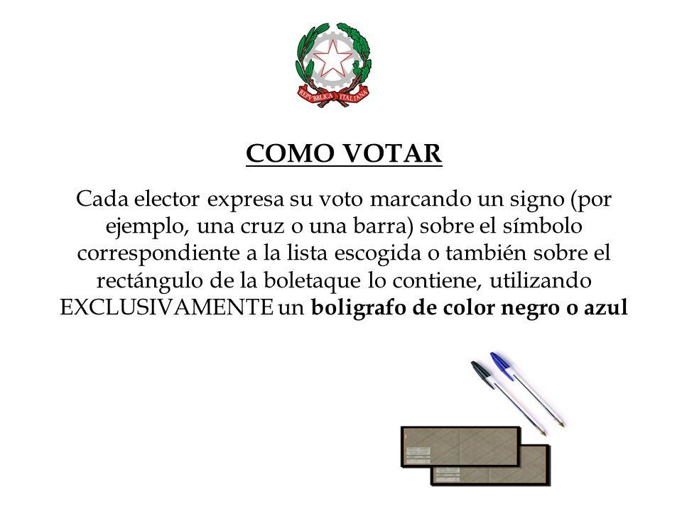 COMO VOTAR Cada elector expresa su voto marcando un signo (por ejemplo, una cruz o una barra) sobre el símbolo correspondiente a la lista escogida o también sobre el rectángulo de la boletaque lo contiene, utilizando EXCLUSIVAMENTE un boligrafo de color negro o azul