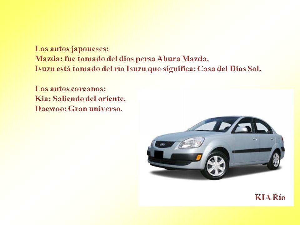 Los autos japoneses: Mazda: fue tomado del dios persa Ahura Mazda. Isuzu está tomado del río Isuzu que significa: Casa del Dios Sol.