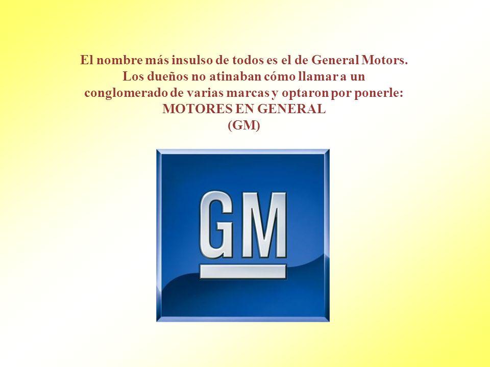 El nombre más insulso de todos es el de General Motors.