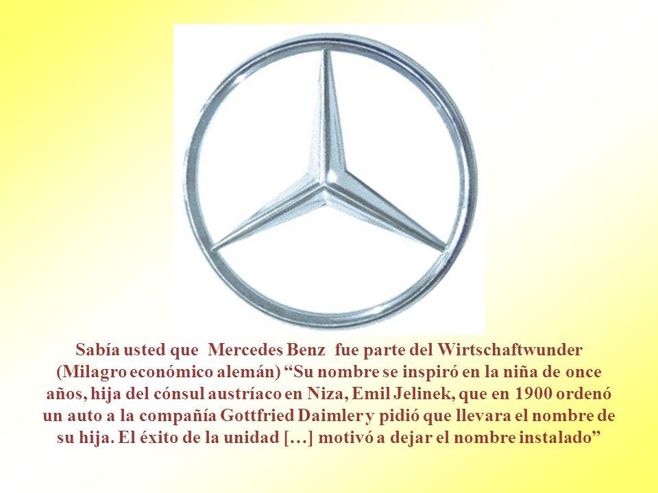 Sabía usted que Mercedes Benz fue parte del Wirtschaftwunder (Milagro económico alemán) Su nombre se inspiró en la niña de once años, hija del cónsul austríaco en Niza, Emil Jelinek, que en 1900 ordenó un auto a la compañía Gottfried Daimler y pidió que llevara el nombre de su hija.