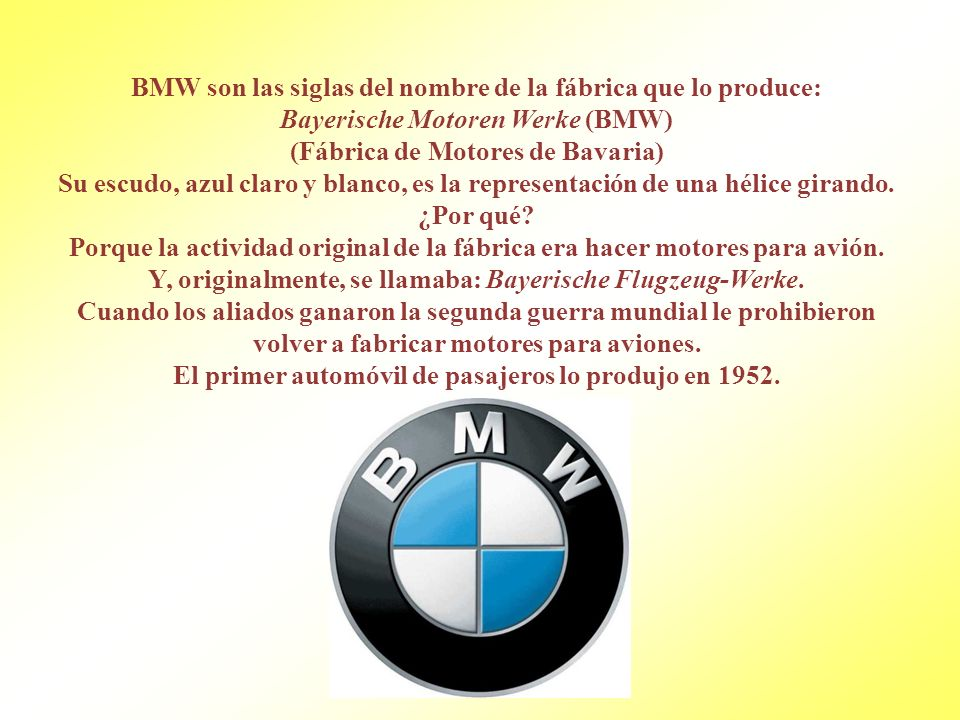 BMW son las siglas del nombre de la fábrica que lo produce: