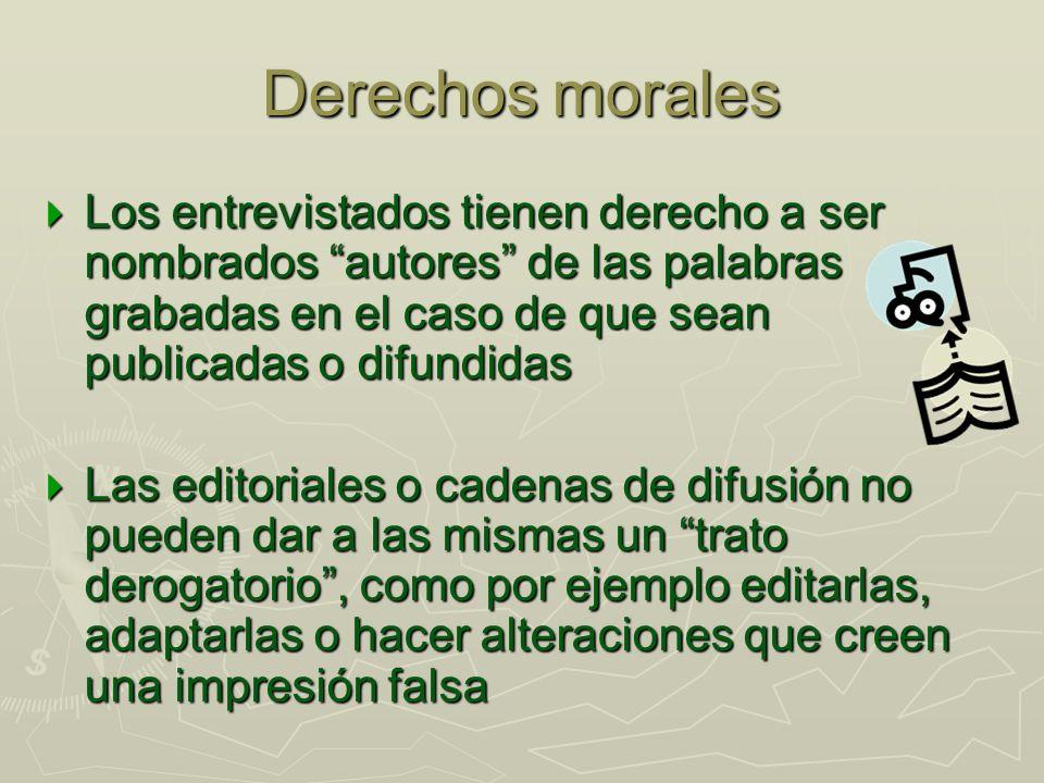 Derechos morales Los entrevistados tienen derecho a ser nombrados autores de las palabras grabadas en el caso de que sean publicadas o difundidas.