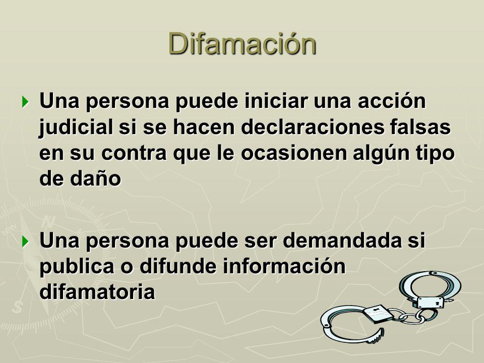 Difamación Una persona puede iniciar una acción judicial si se hacen declaraciones falsas en su contra que le ocasionen algún tipo de daño.