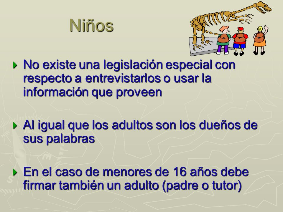 Niños No existe una legislación especial con respecto a entrevistarlos o usar la información que proveen.