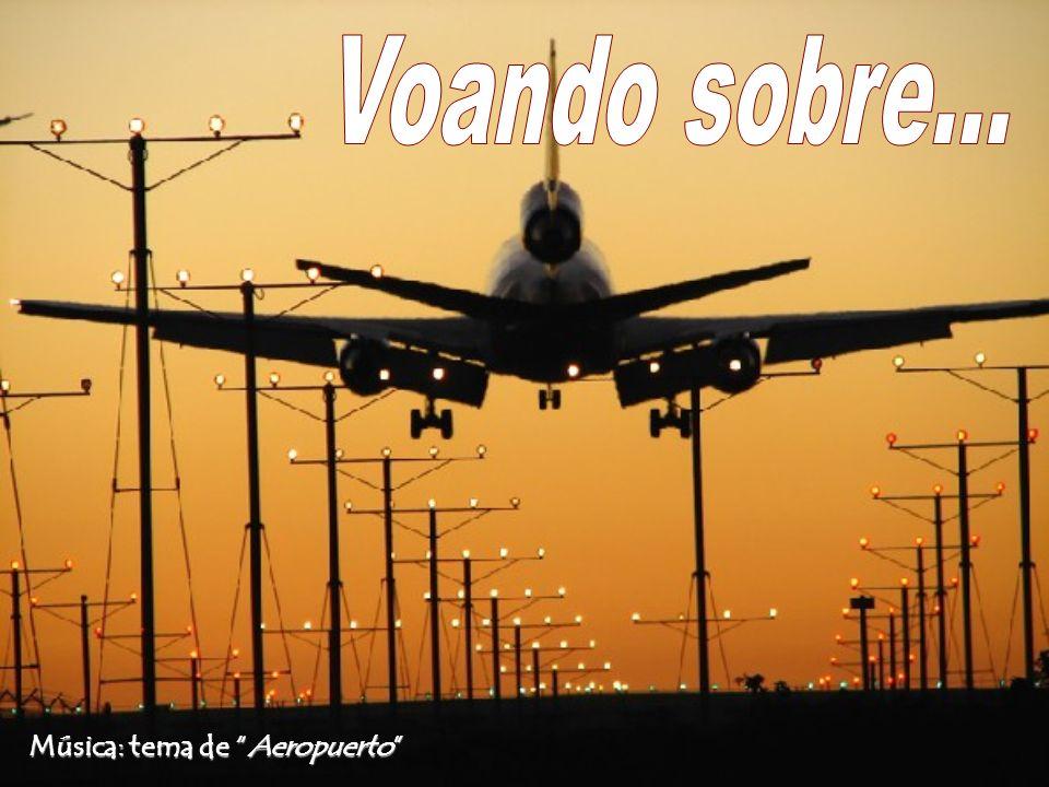 Voando sobre... Música: tema de Aeropuerto