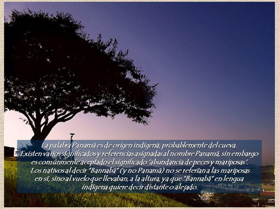 La palabra Panamá es de origen indígena, probablemente del cueva.