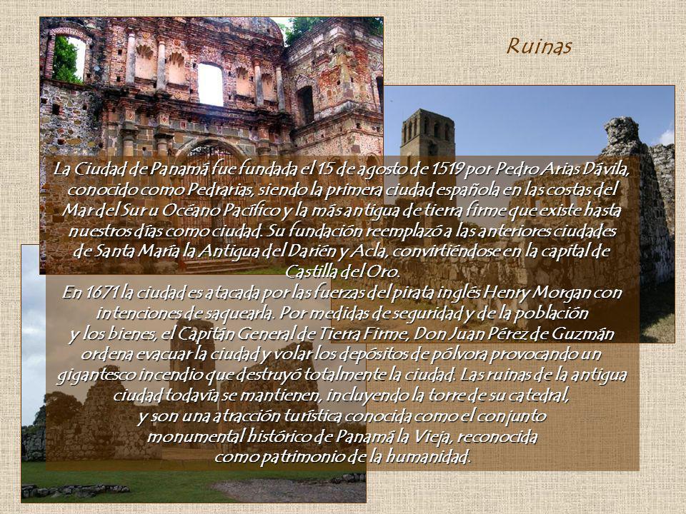 Ruinas La Ciudad de Panamá fue fundada el 15 de agosto de 1519 por Pedro Arias Dávila,