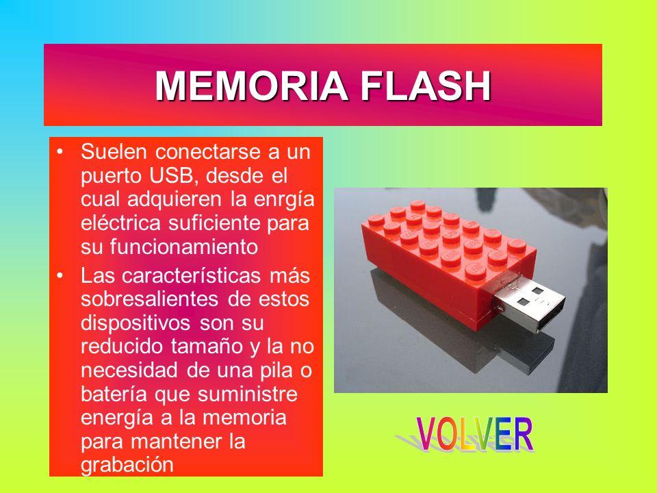 MEMORIA FLASH Suelen conectarse a un puerto USB, desde el cual adquieren la enrgía eléctrica suficiente para su funcionamiento.