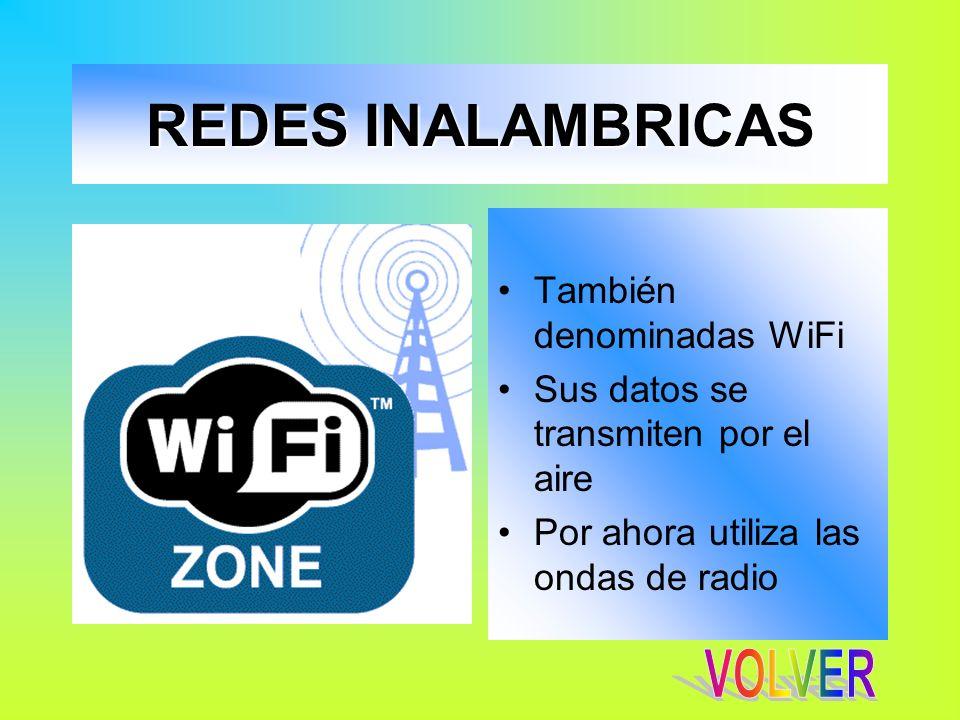 REDES INALAMBRICAS VOLVER También denominadas WiFi