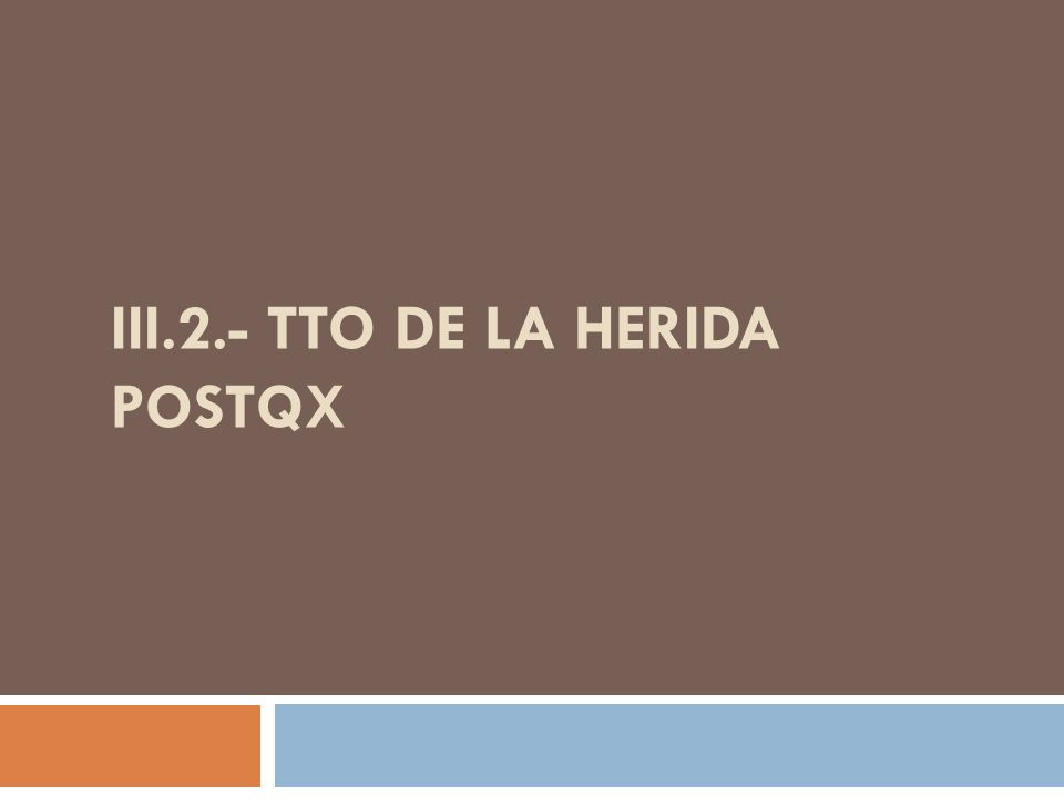 III.2.- Tto de la herida postqx