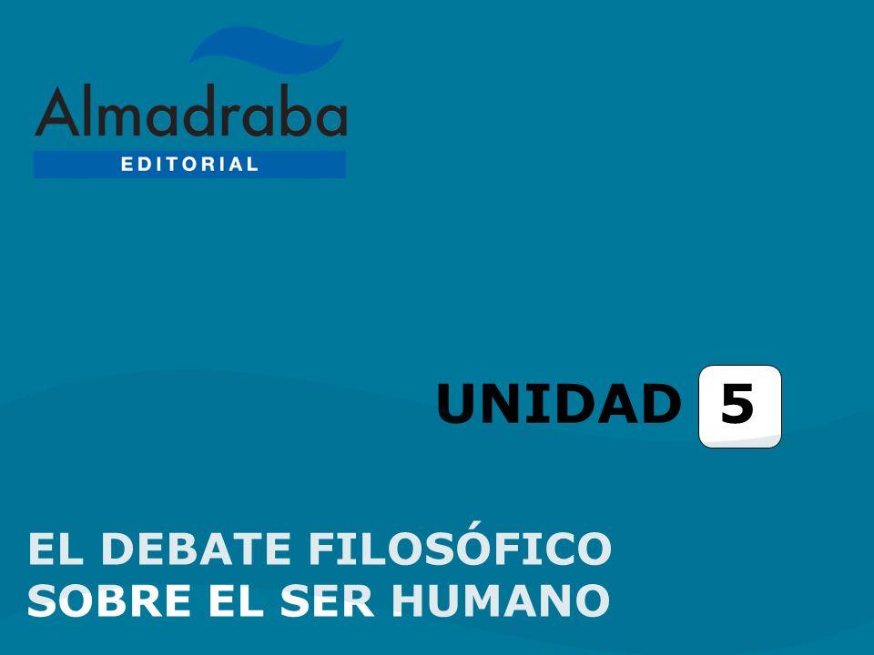 UNIDAD 5 EL DEBATE FILOSÓFICO SOBRE EL SER HUMANO