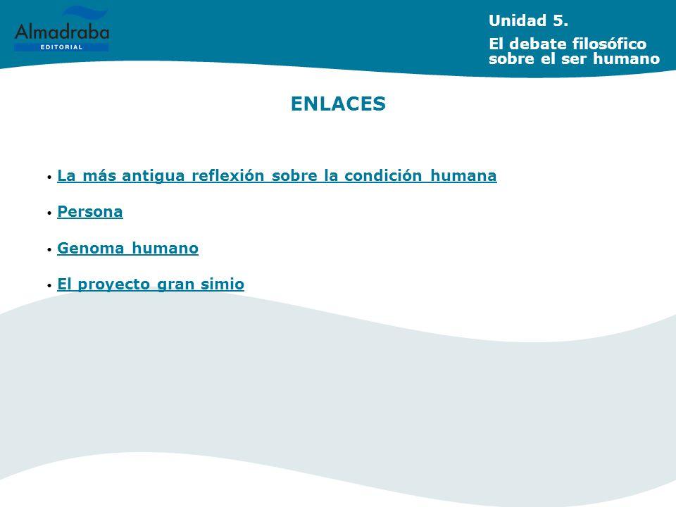 ENLACES Unidad 5. El debate filosófico sobre el ser humano