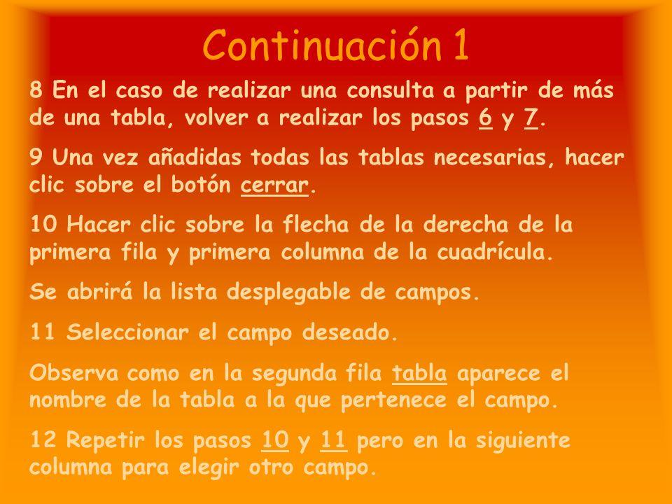 Continuación 1 8 En el caso de realizar una consulta a partir de más de una tabla, volver a realizar los pasos 6 y 7.