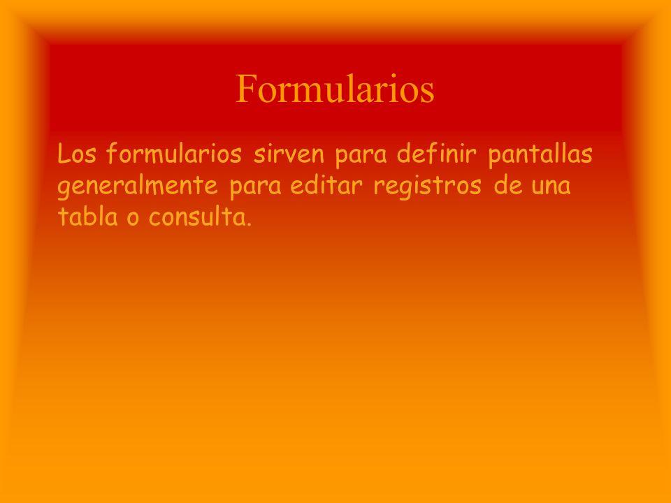 Formularios Los formularios sirven para definir pantallas generalmente para editar registros de una tabla o consulta.