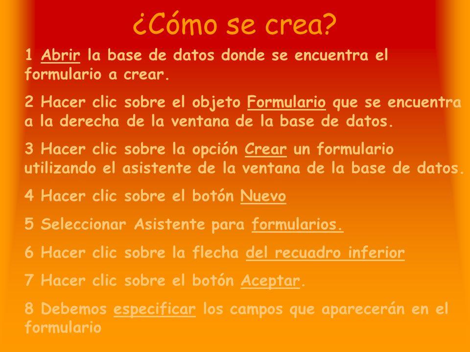 ¿Cómo se crea 1 Abrir la base de datos donde se encuentra el formulario a crear.