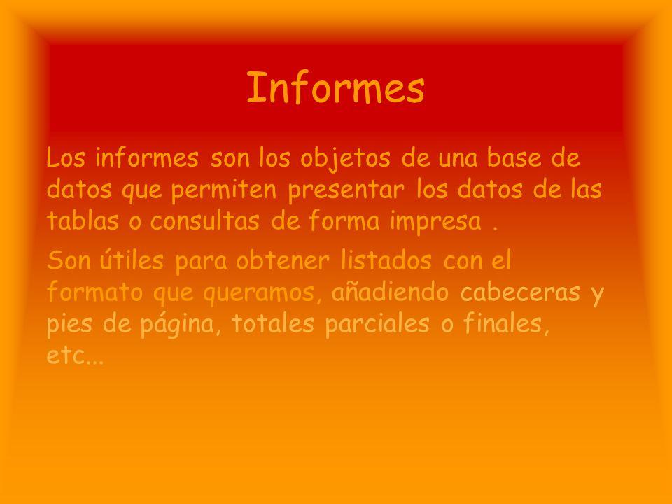 Informes Los informes son los objetos de una base de datos que permiten presentar los datos de las tablas o consultas de forma impresa .