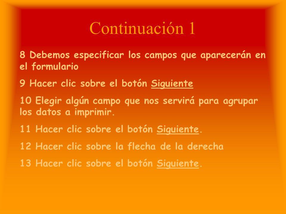 Continuación 1 8 Debemos especificar los campos que aparecerán en el formulario. 9 Hacer clic sobre el botón Siguiente.