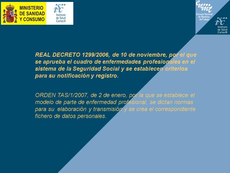 REAL DECRETO 1299/2006, de 10 de noviembre, por el que se aprueba el cuadro de enfermedades profesionales en el sistema de la Seguridad Social y se establecen criterios para su notificación y registro.