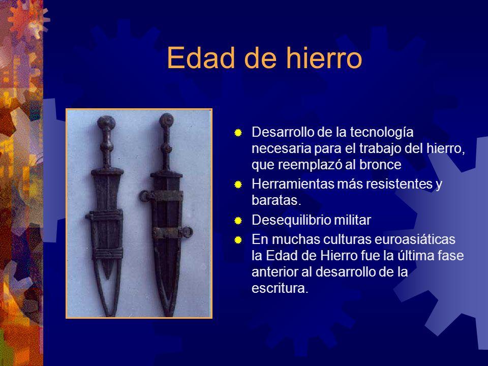 Edad de hierro Desarrollo de la tecnología necesaria para el trabajo del hierro, que reemplazó al bronce.