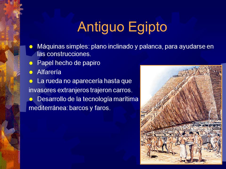 Antiguo Egipto Máquinas simples: plano inclinado y palanca, para ayudarse en las construcciones. Papel hecho de papiro.