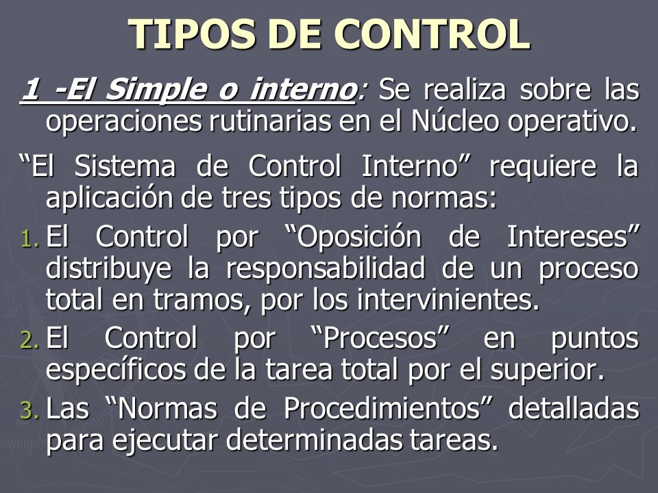 TIPOS DE CONTROL 1 -El Simple o interno: Se realiza sobre las operaciones rutinarias en el Núcleo operativo.
